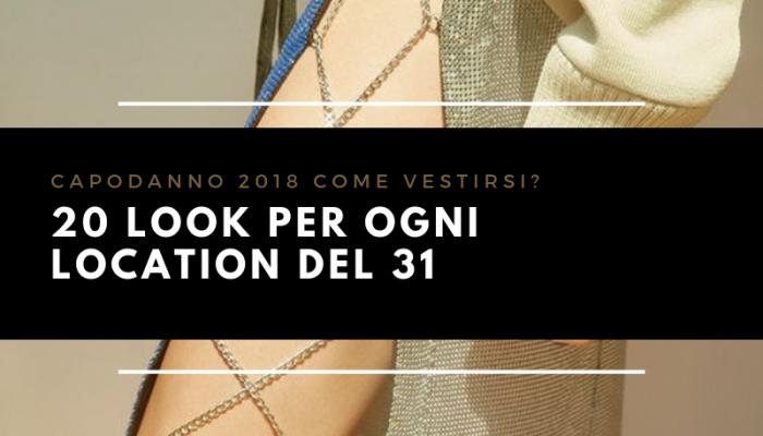 Capodanno 2018 come vestirsi? 20 look per ogni location del 31!